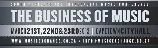 Music Exchange – South Africa's 3rd independent Music Conference 21-23 March 2013